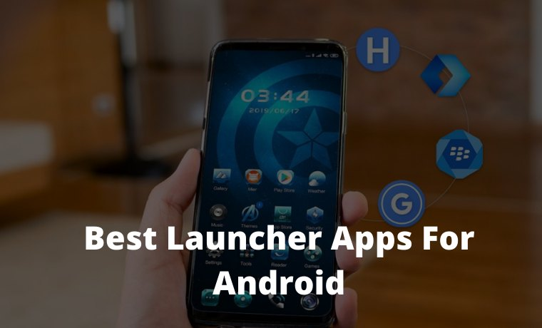 10 Best Launcher Apps For Android