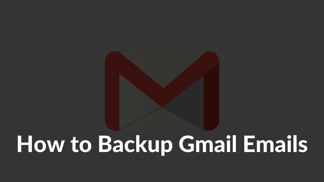 How to Backup Gmail Emails