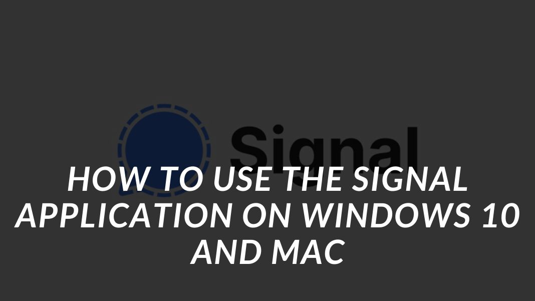 How to Use the Signal Application on Windows 10 and Mac