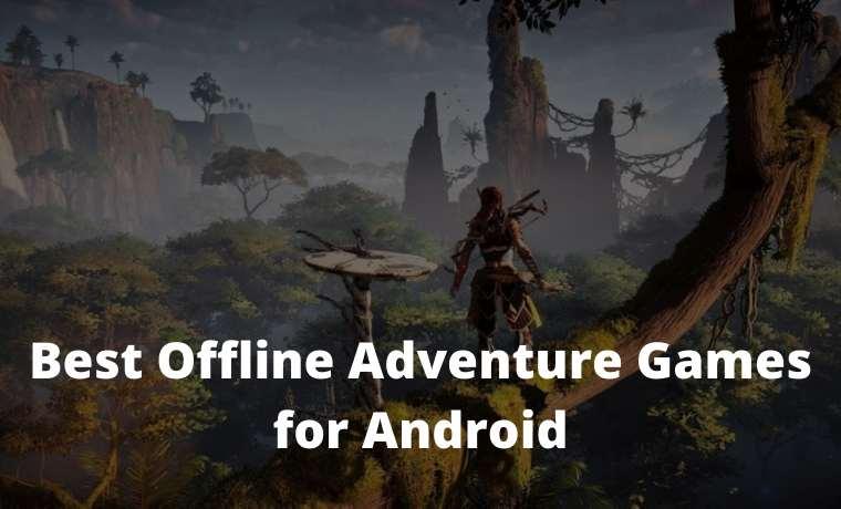 Top 10 Best Offline Adventure Games for Android