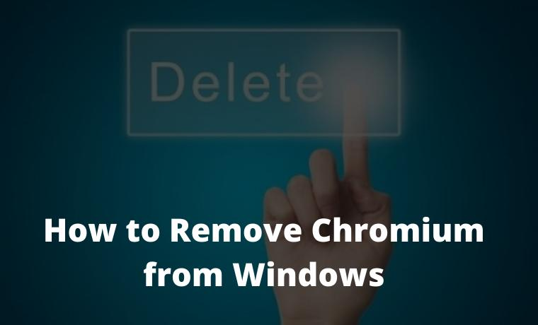 How to Remove Chromium from Windows 10,8,7