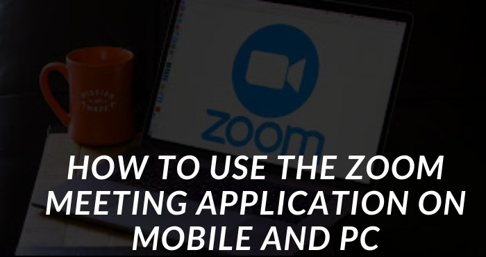 How to Use the Zoom Meeting Application on Mobile and PC