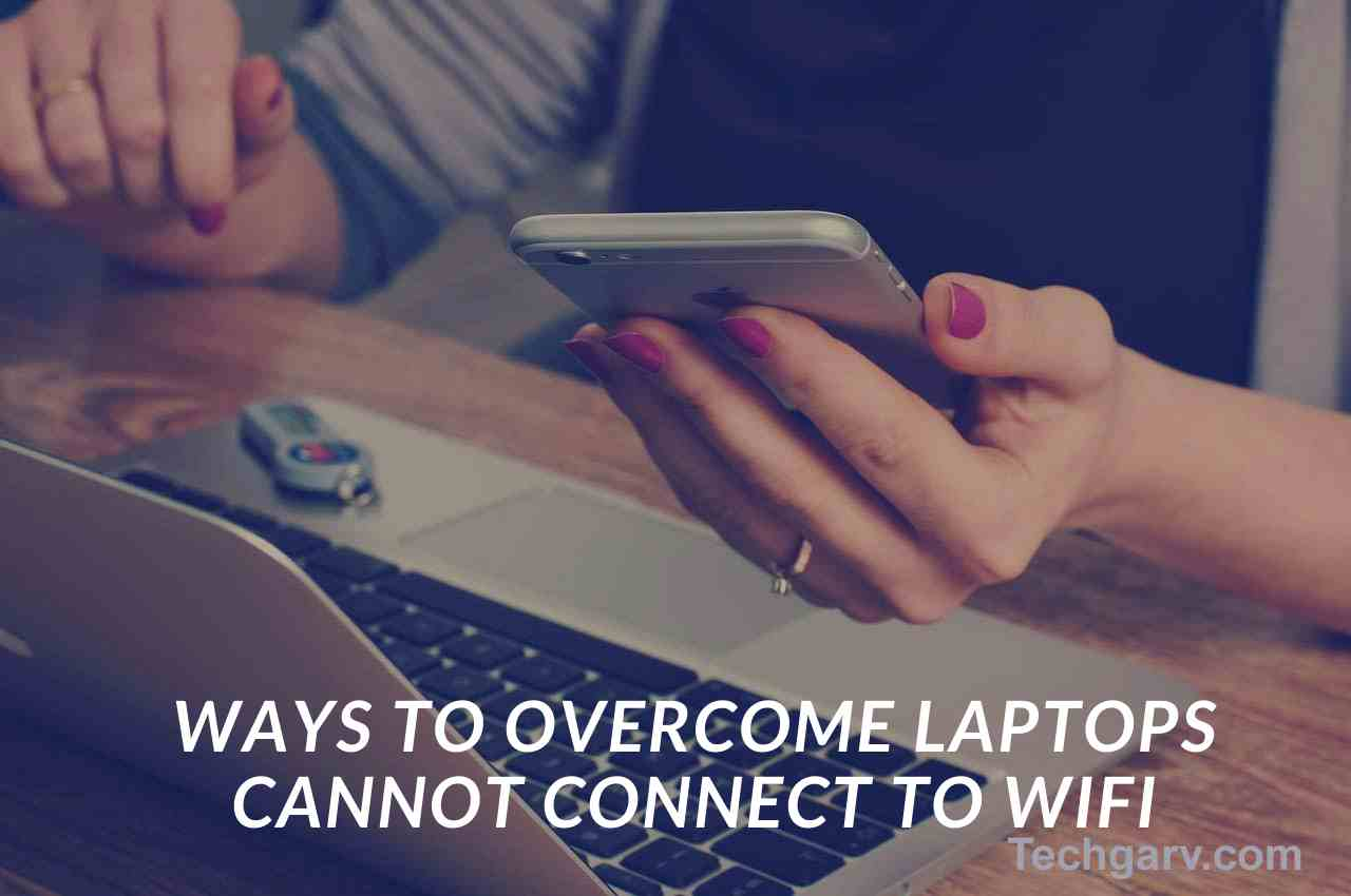 Ways to Overcome Laptops Cannot Connect to WIFI