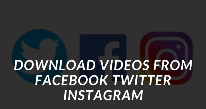 download videos from Facebook Twitter Instagram