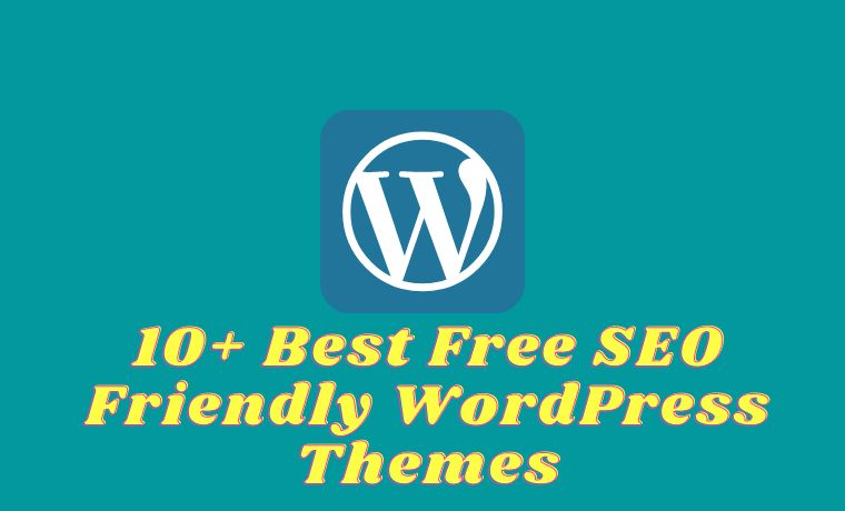 10+ Best Free SEO Friendly WordPress Themes