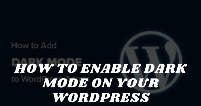 How to Enable Dark Mode on Your WordPress