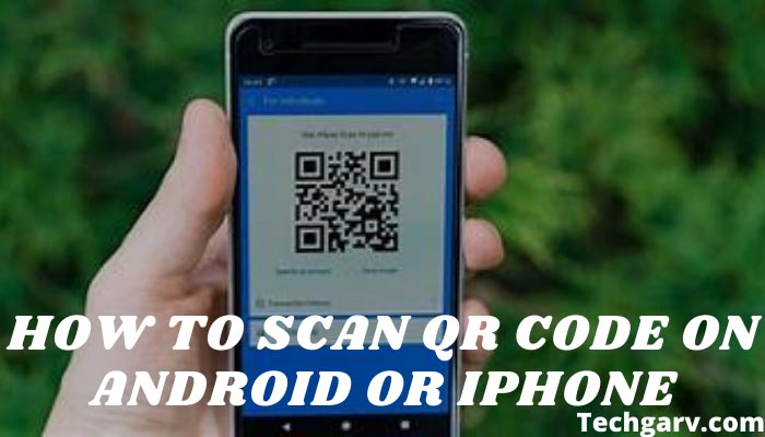 How To Scan QR Code On Android Or iPhone