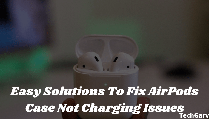 Easy Solutions To Fix AirPods Case Not Charging Issues